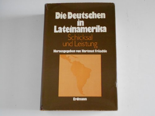 9783771102937: Die Deutschen in Lateinamerika: Schicksal und Leistung (Buchreihe Deutsch-ausl�ndische Beziehungen des Instituts f�r Auslandsbeziehungen, Stuttgart)