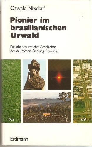 9783771103323: Pionier im brasilianischen Urwald: Die abenteurreiche Geschichte der deutschen Siedlung Rolandia