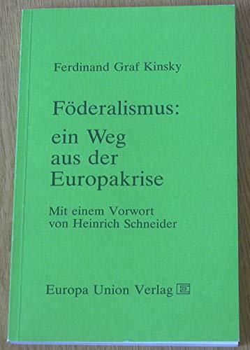 Föderalismus: ein Weg aus der Europakrise: Kinsky, Ferdinand Graf