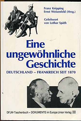 9783771303105: Eine ungewöhnliche Geschichte: Deutschland-Frankreich seit 1870 (DFSW-Taschenbuch)