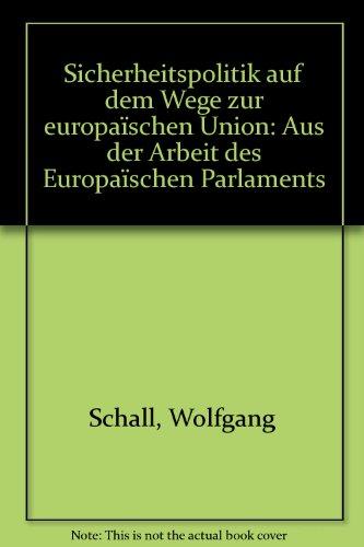 9783771303136: Sicherheitspolitik auf dem Wege zur europaïschen Union: Aus der Arbeit des Europaïschen Parlaments