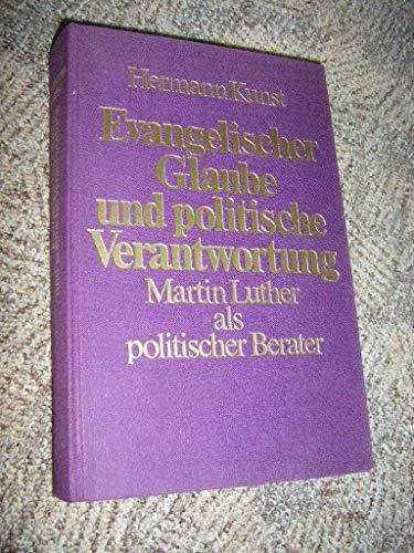 9783771501723: Evangelischer Glaube und politische Verantwortung. Martin Luther als politischer Berater seiner Landesherrn und seine Teilnahme an den Fragen des öffentlichen Lebens