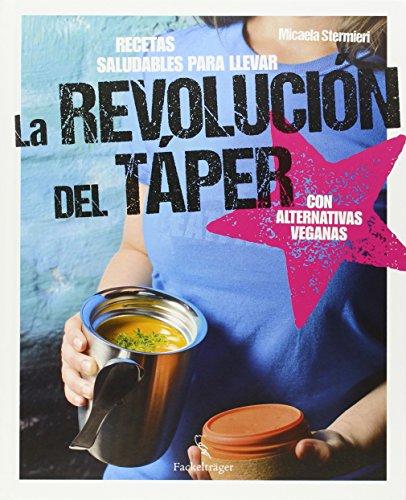 LA REVOLUCION DEL TAPER: Recetas saludables para llevar. Con alternativas veganas: Micalela ...