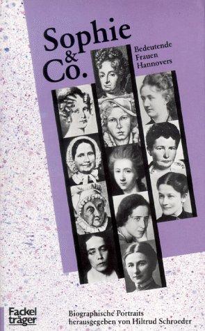Sophie & Co. Bedeutende Frauen Hannovers. Biographische Portraits. Mit zahlr. Abb. - Schroeder, Hiltrud (Hg.)