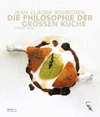 9783771643362: Jean Claude Bourgueil - Die Philosophie der Grossen Küche