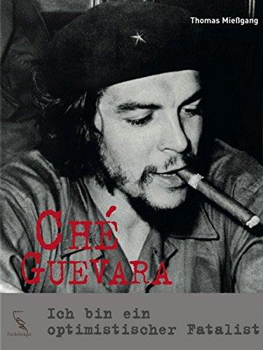 9783771643461: Ch� Guevara: Ich bin ein optimistischer Fatalist