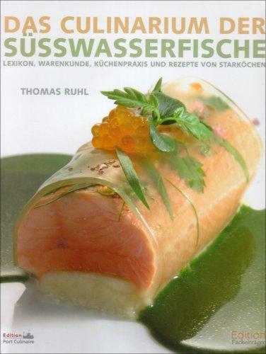 9783771643911: Das Culinarium der Süsswasserfische: Lexikon, Warenkunde, Küchenpraxis und Rezepte von Starköchen