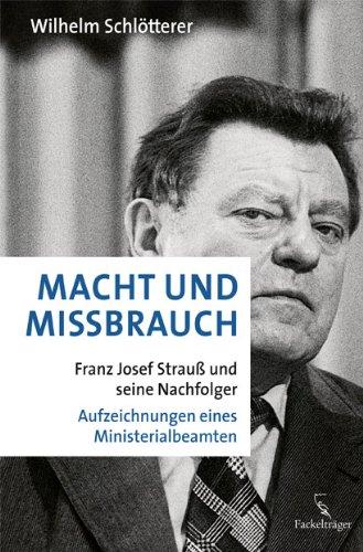 9783771644345: Macht und Missbrauch: Franz Josef Strauß und seine Nachfolger. Aufzeichnungen eines Ministerialbeamten