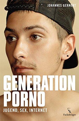 Generation Porno: Jugend, Sex, Internet: Johannes Gernert