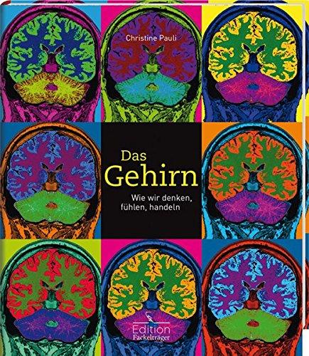 Das Gehirn. Wie wir denken, fühlen, handeln.: Von Christiane Pauli. Köln 2015.