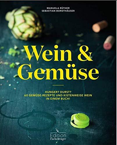 Wein & Gemüse: Wein-Food-Pairing für Gemüsefans (Hardback): Manuela Rüther, Sebastian ...