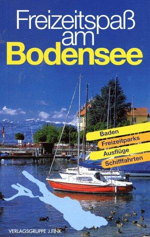 9783771810627: Freizeitspaß am Bodensee. Baden, Freizeitparks, Ausflüge, Schifffahrten.