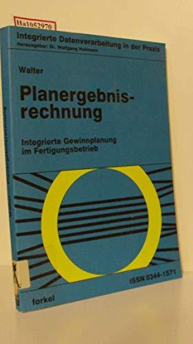 9783771962715: Planergebnisrechnung: Integrierte Gewinnplanung im Fertigungsbetrieb (Schriftenreihe Integrierte Datenverarbeitung in der Praxis) (German Edition)