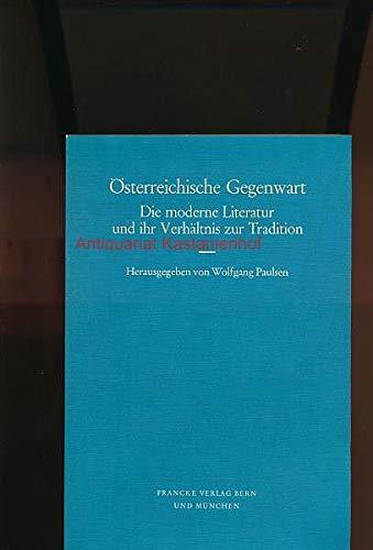 OESTERREICHISCHE GEGENWART Die moderne Literatur und ihr Verhaeltnis zur Tradition.: Paulsen, ...
