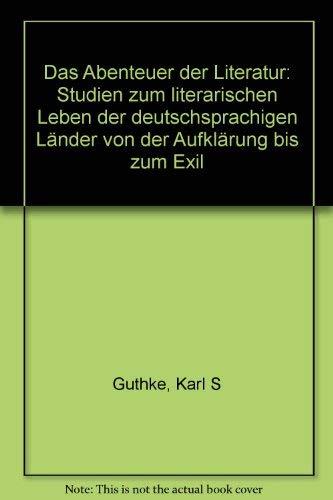 DAS ABENTEUER DER LITERATUR Studien zum literarischen Leben der deutschsprachigen Laender von der ...