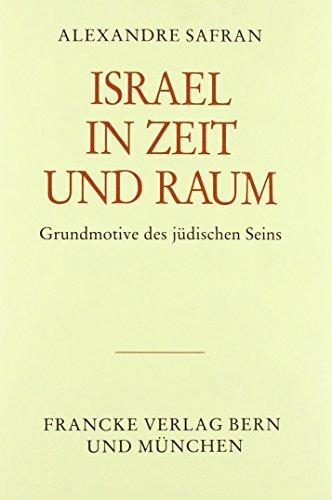Israel in Zeit und Raum. Grundmotive des jüdischen Seins: Safran, Alexandre: