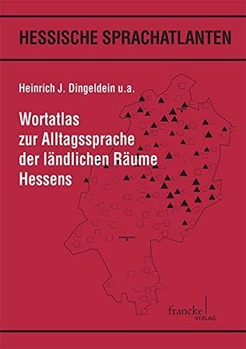 Wortatlas zur Alltagssprache der ländlichen Räume Hessens: Heinrich J Dingeldein