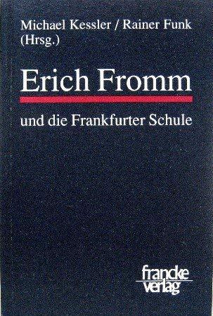 9783772018572: Erich Fromm und die Frankfurter Schule: Akten des internationalen, interdisziplinären Symposions Stuttgart-Hohenheim, 31.5.-2.6.1991, Akademie der Diözese Rottenburg-Stuttgart...[et al.]