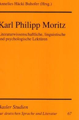 9783772019852: Karl Philipp Moritz: Literaturwissenschaftliche, linguistische und psychologische Lektüren
