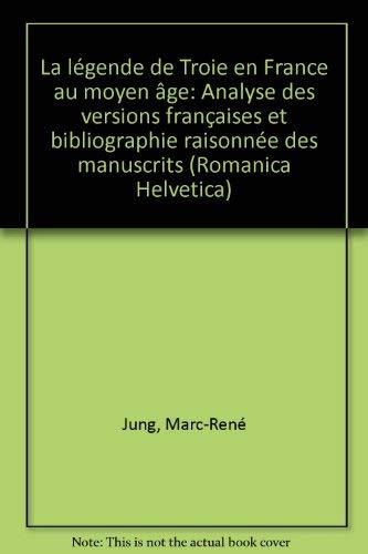 9783772020506: La légende de Troie en France au moyen âge: Analyse des versions françaises et bibliographie raisonnée des manuscrits