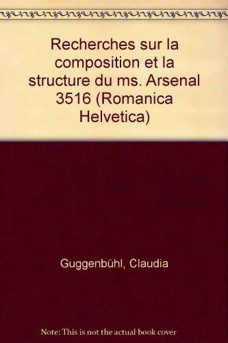 9783772020544: Recherches sur la composition et la structure du ms. Arsenal 3516 (Romanica Helvetica) (French Edition)