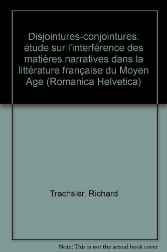 9783772020568: Disjointures-conjointures: Étude sur l'interférence des matières narratives dans la littérature française du Moyen Age (Romanica Helvetica) (French Edition)