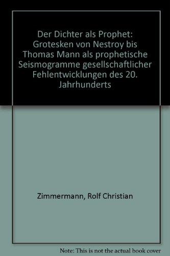Der Dichter als Prophet: Grotesken von Nestroy bis Thomas Mann als prophetische Seismogramme ...
