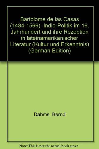 9783772024009: Bartolomé de las Casas (1484-1566): Indio-Politik im 16. Jahrhundert und ihre Rezeption in lateinamerikanischer Literatur (Kultur und Erkenntnis) (German Edition)
