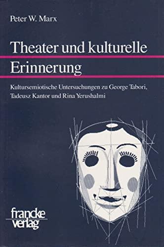 Theater und kulturelle Erinnerung: Peter W. Marx