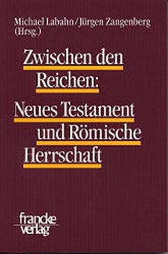 Zwischen den Reichen: Neues Testament und Römische Herrschaft.