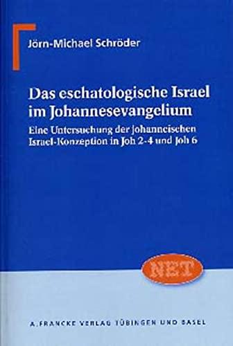 Das eschatologische Israel im Johannesevangelium: J�rn-Michael Schr�der