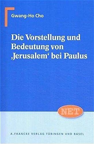 Die Vorstellung und Bedeutung von 'Jerusalem' bei Paulus: Gwang-Ho Cho