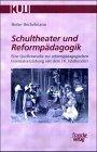 Schultheater und Reformpadagogik: Eine Quellenstudie zur reformpadagogischen Internatserziehung ...