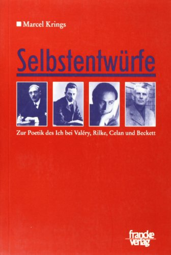 Selbstentwürfe: Zur Poetik des Ich bei Valéry, Rilke, Celan und Beckett (Paperback): Marcel Krings