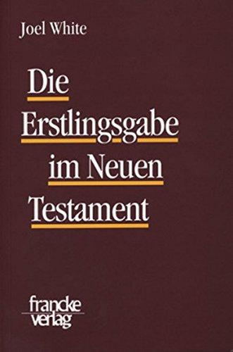 Die Erstlingsgabe im Neuen Testament: Joel White