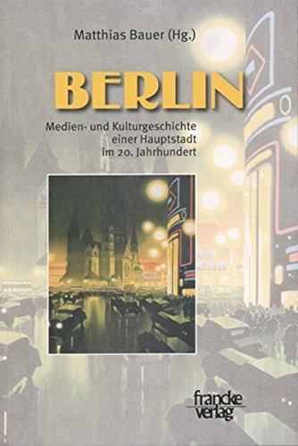 9783772082177: Berlin: Medien- und Kulturgeschichte einer Hauptstadt im 20. Jahrhundert