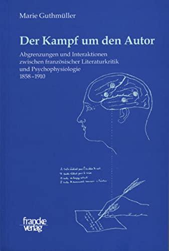 9783772082191: Der Kampf um den Autor: Abgrenzungen, Annäherungen und Interaktionen zwischen französischer Literaturkritik und Psychophysiologie 1858 - 1910