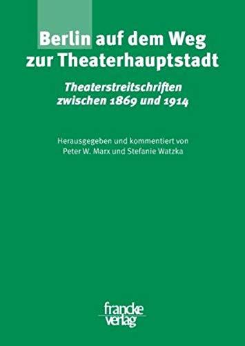 Berlin auf dem Weg zur Theaterhauptstadt: Peter W. Marx