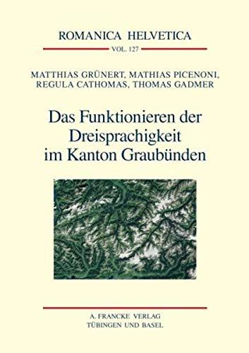 Das Funktionieren der Dreisprachigkeit im Kanton Graubünden.: Grünert, Matthias / Picenoni, ...
