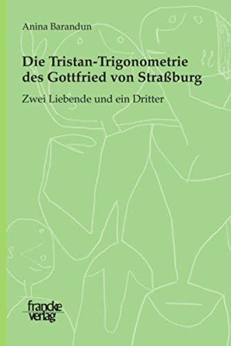 Die Tristan-Trigonometrie des Gottfried von Strassburg: Anina Barandun