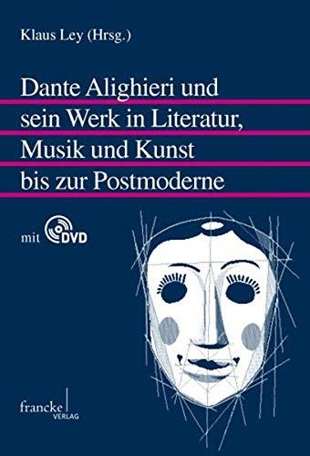 Dante Alighieri und sein Werk in Literatur, Musik und Kunst bis zur Postmoderne: Klaus Ley