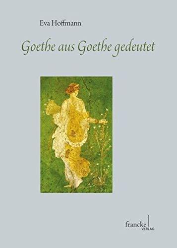Goethe aus Goethe gedeutet: Eva H. Hoffmann