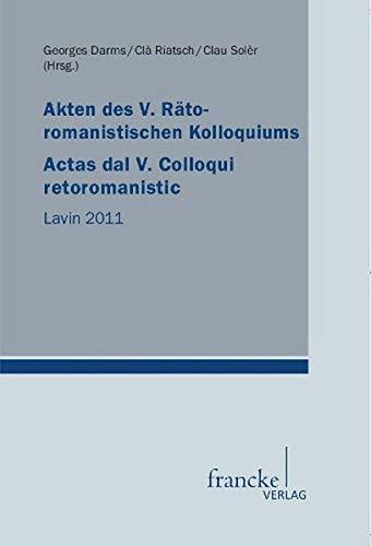 Akten des V. Rätoromanistischen Kolloquiums/ Actas dal V. Colloqui retoromanistic: ...