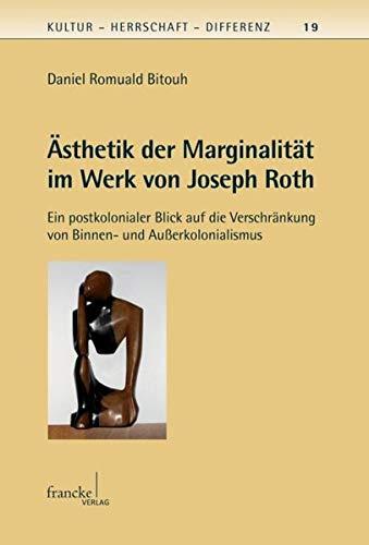 Ästhetik der Marginalität im Werk von Joseph Roth: Daniel Romuald Bitouh