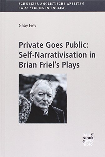 Private Goes Public: Self-Narrativisation in Brian Friel's Plays: Gaby Frey