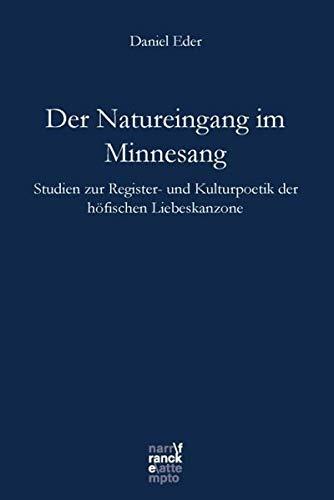 Der Natureingang im Minnesang: Studien zur Register- und Kulturpoetik der hofischen Liebeskanzone: ...