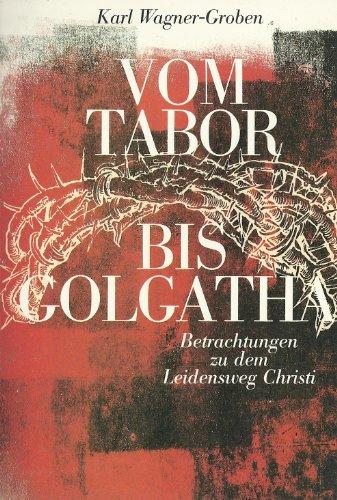 9783772202803: Vom Tabor bis Golgatha. Betrachtungen zu dem Leidensweg Christi (Livre en allemand)