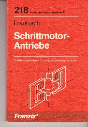 9783772321818: Schrittmotor-Antriebe. Präzise positionieren in computergerechter Technik. (Franzis-Taschenbuch, reihe RPB electronic-taschenbücher, Nr. 218).