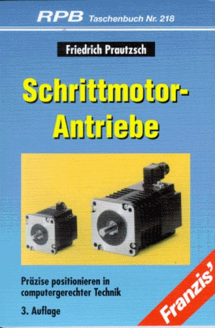 9783772321832: Schrittmotor-Antriebe. Präzise positionieren in computergerechter Technik