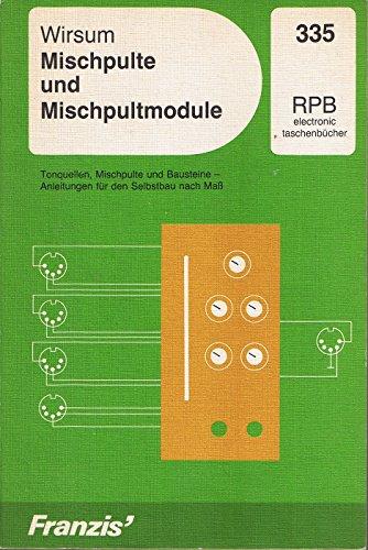 9783772333569: Mischpulte und Mischpultmodule. Tonquellen, Mischpulte und Bausteine - Anleitungen f�r den Selbstbau nach Mass
